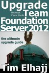 Upgrade Team Foundation Server 2012: The Ultiamte Upgrade Guide